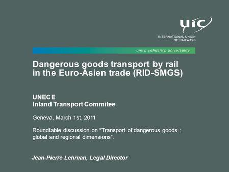 Jean-Pierre Lehman, Legal Director Dangerous goods transport by rail in the Euro-Asien trade (RID-SMGS) UNECE Inland Transport Commitee Geneva, March 1st,