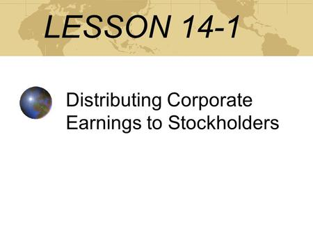 LESSON 14-1 Distributing Corporate Earnings to Stockholders.
