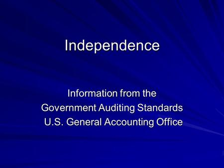Independence Information from the Government Auditing Standards U.S. General Accounting Office U.S. General Accounting Office.
