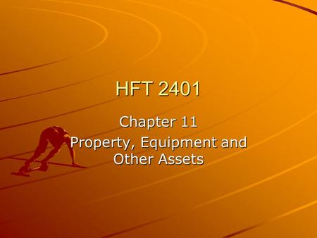 HFT 2401 Chapter 11 Property, Equipment and Other Assets.