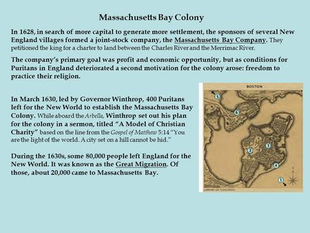 Massachusetts Bay Colony In 1628, in search of more capital to generate more settlement, the sponsors of several New England villages formed a joint-stock.