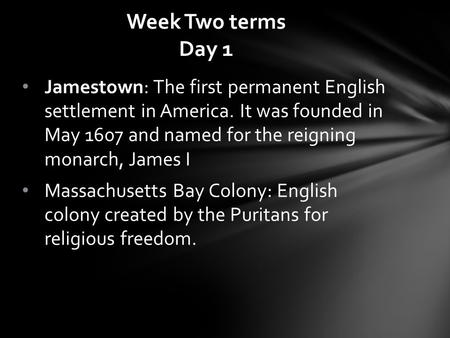 Jamestown: The first permanent English settlement in America. It was founded in May 1607 and named for the reigning monarch, James I Massachusetts Bay.