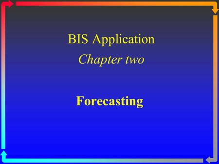 BIS Application Chapter two Forecasting. Forecasting Models 2 Forecasting is the process of extrapolating the past into the future Forecasting is something.