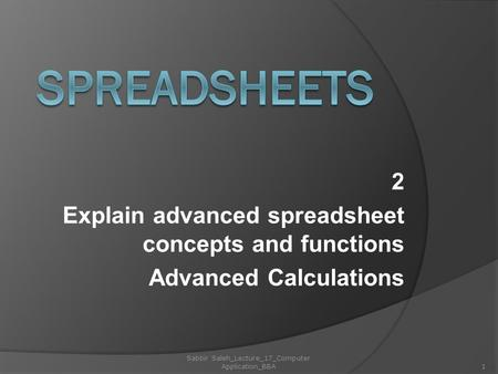2 Explain advanced spreadsheet concepts and functions Advanced Calculations 1 Sabbir Saleh_Lecture_17_Computer Application_BBA.