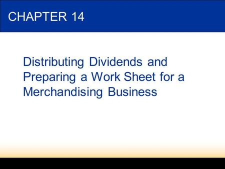 LESSON 14-1 4/20/2017 CHAPTER 14 Distributing Dividends and Preparing a Work Sheet for a Merchandising Business.