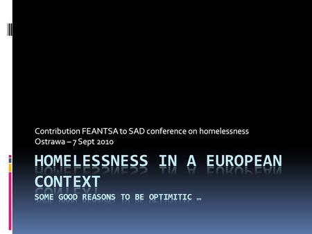 Contribution FEANTSA to SAD conference on homelessness Ostrawa – 7 Sept 2010.