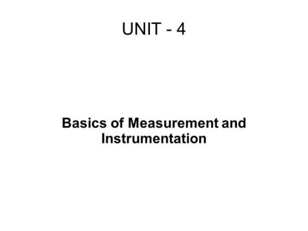 UNIT - 4 Basics of Measurement and Instrumentation.