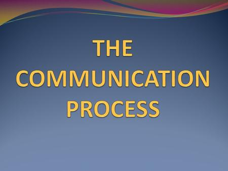 1. We communicate to persuade 2. We communicate in order to give or provide information 3. We communicate seeking information 4. We communicate to express.