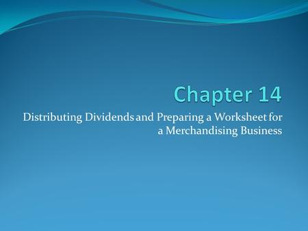 Distributing Dividends and Preparing a Worksheet for a Merchandising Business.