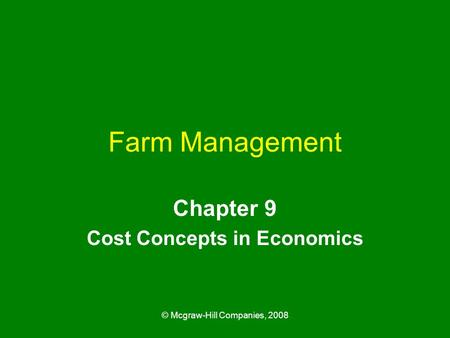 © Mcgraw-Hill Companies, 2008 Farm Management Chapter 9 Cost Concepts in Economics.