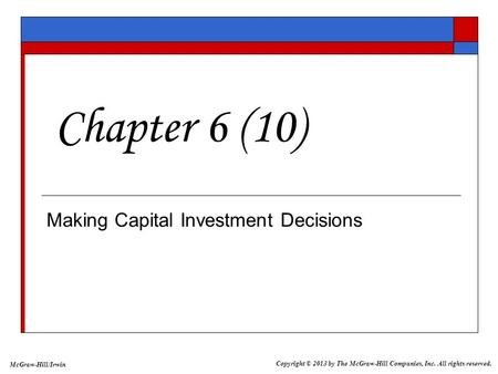 McGraw-Hill/Irwin Copyright © 2013 by The McGraw-Hill Companies, Inc. All rights reserved. Making Capital Investment Decisions Chapter 6 (10)