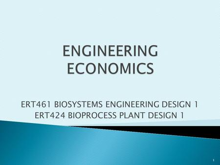ERT461 BIOSYSTEMS ENGINEERING DESIGN 1 ERT424 BIOPROCESS PLANT DESIGN 1 1.