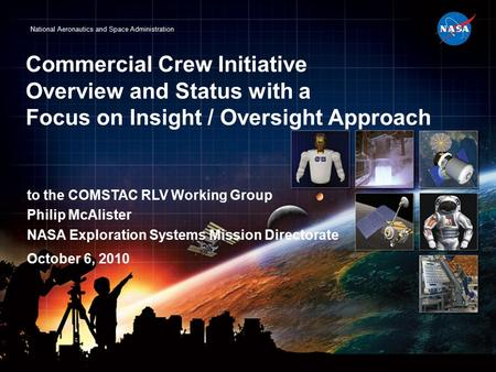 National Aeronautics and Space Administration Commercial Crew Initiative Overview and Status with a Focus on Insight / Oversight Approach to the COMSTAC.