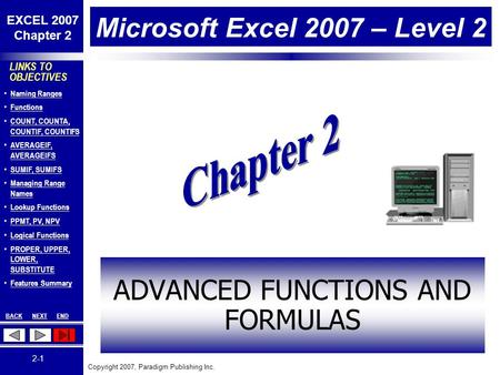 Copyright 2007, Paradigm Publishing Inc. EXCEL 2007 Chapter 2 BACKNEXTEND 2-1 LINKS TO OBJECTIVES Naming Ranges Functions COUNT, COUNTA, COUNTIF, COUNTIFS.