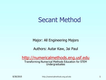 8/30/2015  1 Secant Method Major: All Engineering Majors Authors: Autar Kaw, Jai Paul