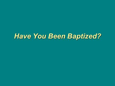 Have You Been Baptized?. Someone has observed that Baptism is one of the more controversial subjects in the Bible. It is not controversial however because.