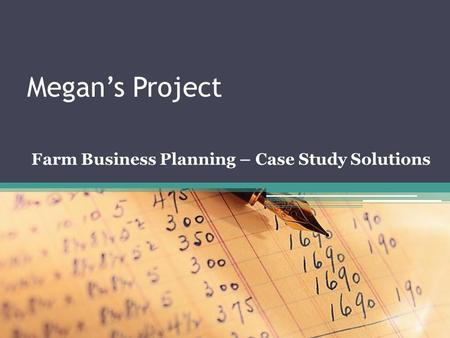 Megan's Project Farm Business Planning – Case Study Solutions.