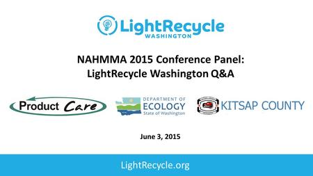 June 3, 2015 NAHMMA 2015 Conference Panel: LightRecycle Washington Q&A LightRecycle.org.