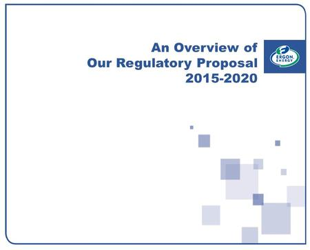 An Overview of Our Regulatory Proposal 2015-2020.