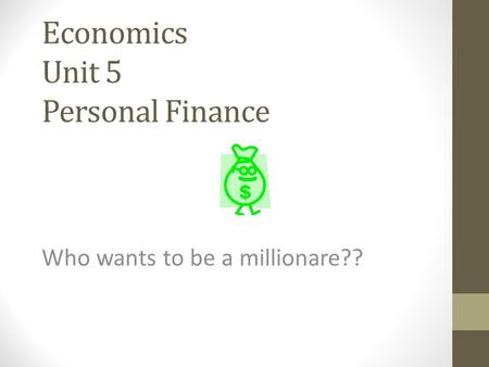 Economics Unit 5 Personal Finance Who wants to be a millionare??
