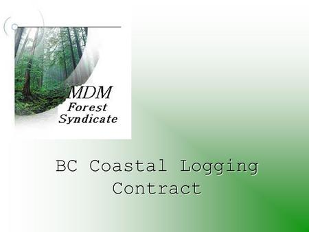 BC Coastal Logging Contract. Overview Contract Services Cost analysis Assumptions Operational Decisions.