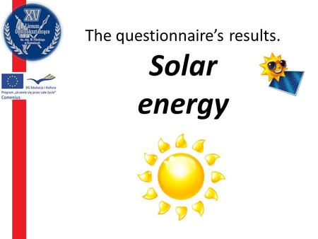 The questionnaire's results. Solar energy. Give samples of using solar energy – the most common answers Photovoltaic cells Solar collectors to heat up.