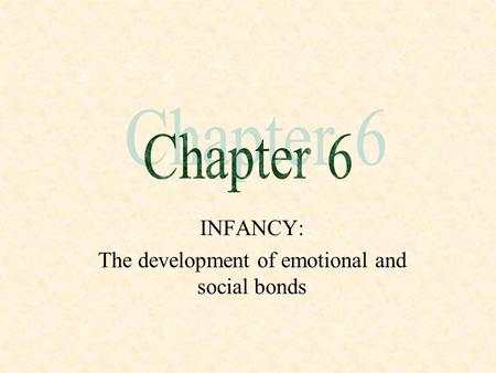 INFANCY: The development of emotional and social bonds.