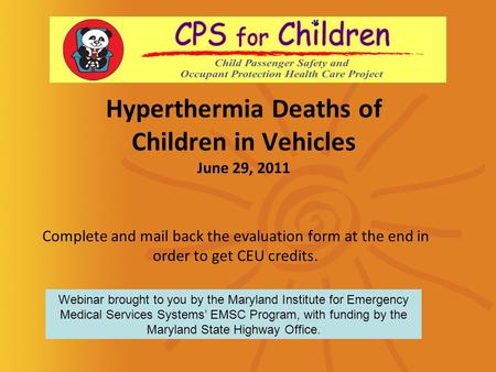 Hyperthermia Deaths of Children in Vehicles June 29, 2011 Complete and mail back the evaluation form at the end in order to get CEU credits. Webinar brought.
