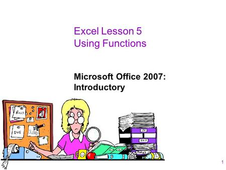 Excel Lesson 5 Using Functions Microsoft Office 2007: Introductory 1.