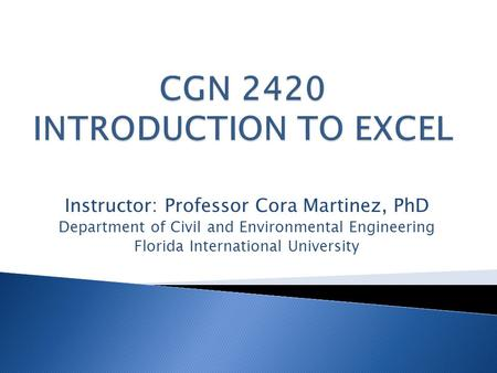 Instructor: Professor Cora Martinez, PhD Department of Civil and Environmental Engineering Florida International University.