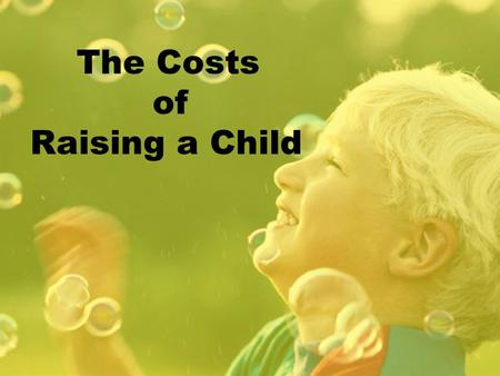The Costs of Raising a Child Your class estimates for raising a child for a year Total $17, 682 Is that too high or too low? There are also things like.