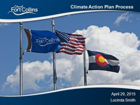 April 29, 2015 Lucinda Smith Climate Action Plan Process.