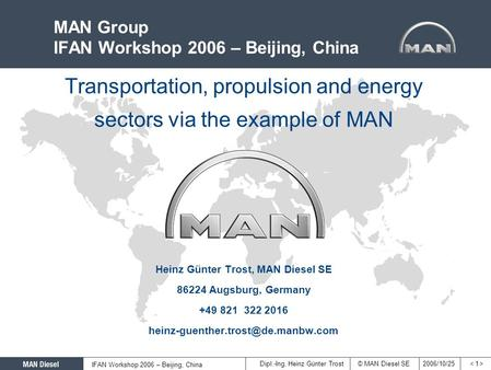 2006/10/25© MAN <strong>Diesel</strong> SE IFAN Workshop 2006 – Beijing, China Dipl.-Ing. Heinz Günter Trost < 1 >< 1 > Transportation, propulsion and energy sectors via.