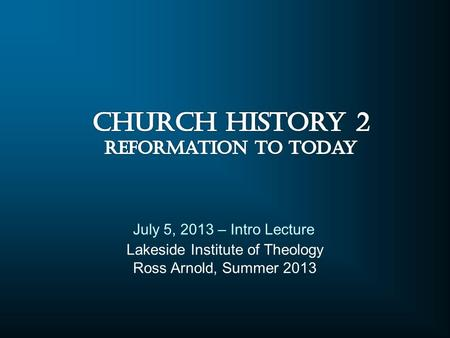 Lakeside Institute of Theology Ross Arnold, Summer 2013 July 5, 2013 – Intro Lecture.