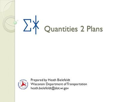Quantities 2 Plans Prepared by Heath Bielefeldt Wisconsin Department of Transportation