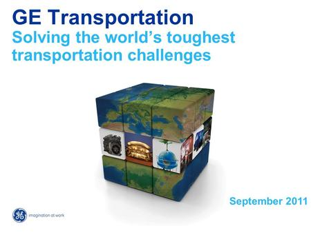 GE Transportation Solving the world's toughest transportation challenges September 2011.