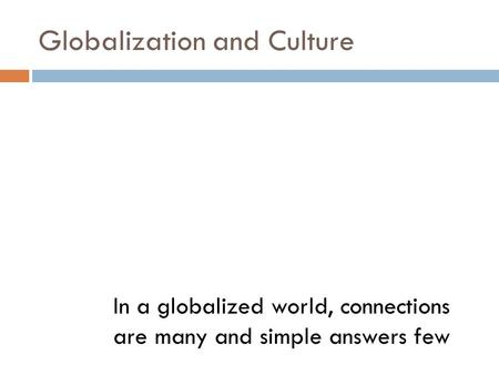 Globalization and Culture In a globalized world, connections are many and simple answers few.