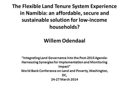 "The Flexible Land Tenure System Experience in Namibia: an affordable, secure and sustainable solution for low-income households? Willem Odendaal ""Integrating."