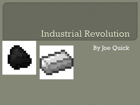 By Joe Quick.  What factors led to the Industrial Revolution?