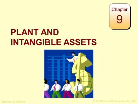 © The McGraw-Hill Companies, Inc., 2008 McGraw-Hill/Irwin PLANT AND INTANGIBLE ASSETS Chapter 9.