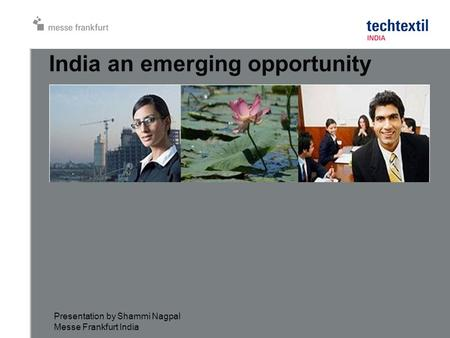 India an emerging opportunity Presentation by Shammi Nagpal Messe Frankfurt India.