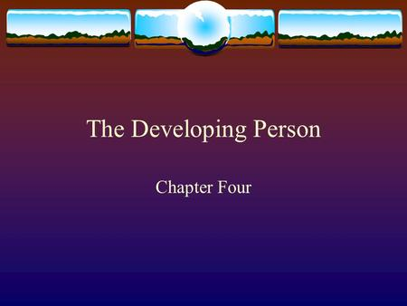 The Developing Person Chapter Four. Major Themes of Development  Nature/Nurture  Continuity/Stage  Stability/Change  Physical, Mental, Social.