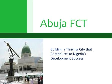 Abuja FCT Building a Thriving City that Contributes to Nigeria's Development Success.
