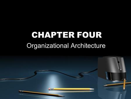 CHAPTER FOUR Organizational Architecture. McGraw-Hill/Irwin © 2003 The McGraw-Hill Companies, Inc., All Rights Reserved. 4-2 Outline of Chapter 4 Organizational.