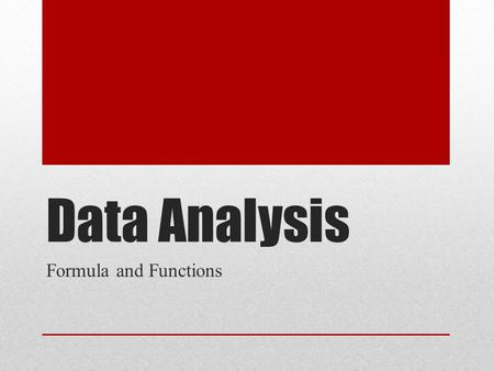 Data Analysis Formula and Functions. Formula and functions A function is a calculation in a spreadsheet that has or can be memorized. There are many different.