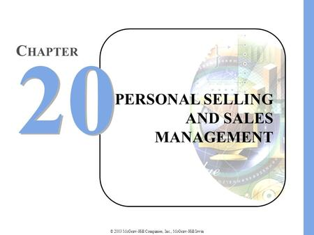 © 2003 McGraw-Hill Companies, Inc., McGraw-Hill/Irwin PERSONAL SELLING AND SALES MANAGEMENT 20 C HAPTER.