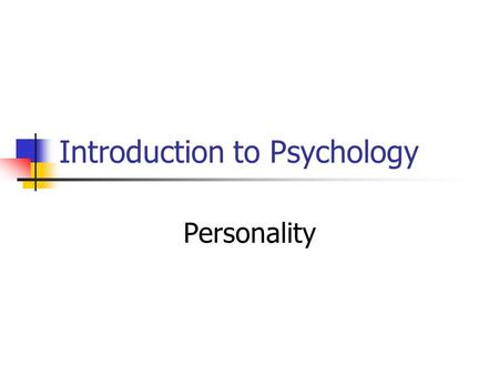 Introduction to Psychology Personality. A person's unique and relatively stable behavior patterns The various styles of behavior an individual habitually.