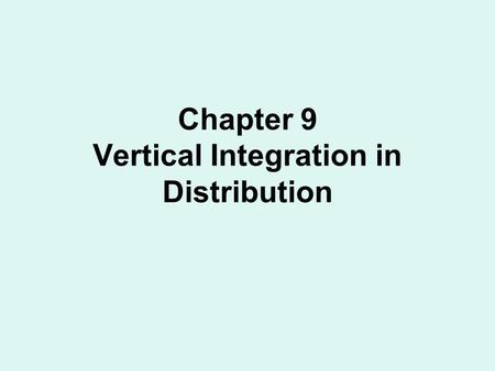 Chapter 9 Vertical Integration in Distribution