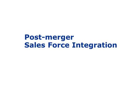 Post-merger Sales Force Integration. Revenue Is One of the Primary Goals in 80% of Acquisition Announcements.  Yet, according to McKinsey & Company,