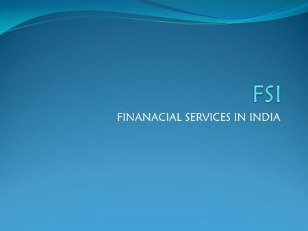 FINANACIAL SERVICES IN INDIA. Types: banking Insurance Mutual funds Private equity and FII.